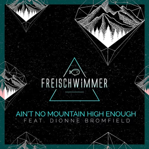 Freischwimmer-ft.-Dionne-Bromfield-Ain´t-No-Mountain-High-Enough