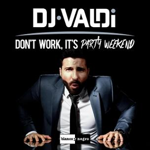 Dj-Valdi-dont-work-its-party-weekend dance verano 2016