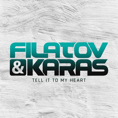filatov & karas tell it to my heart 2016